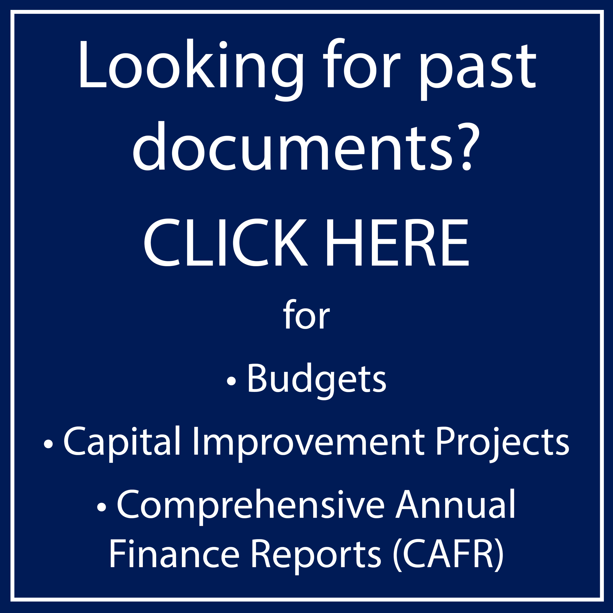 Looking for past documents? Click here to see previous Budgets, CIP and CAFR Reports